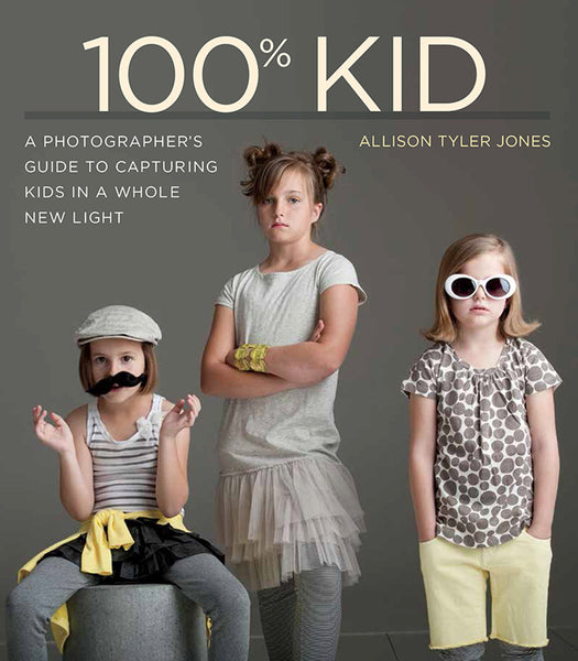 Book: 100% Kid A Photographer's Guide to Capturing Kids in a Whole New Light, camera books, pictureline - Pictureline