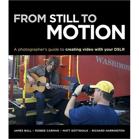 Book: From Still to Motion: A Photographer's Guide to Creating Video with your DSLR, lighting studio books & dvds, Chuck Newell - Pictureline