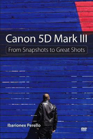 DVD: Canon 5D Mark III From Snapshots to Great Shots, lighting studio books & dvds, Peachpit - Pictureline