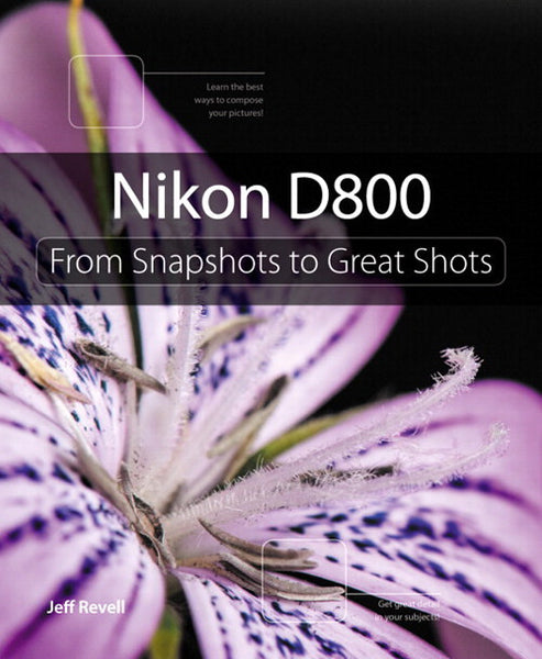 Book: Nikon D800 From Snapshots to Great Shots, camera books, Peachpit - Pictureline