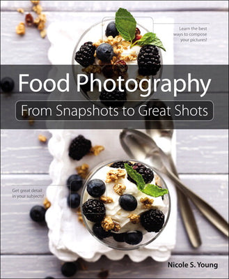 Book: Food Photography From Snapshots to Great Shots, camera books, Peachpit - Pictureline