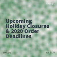 Upcoming Holiday Closures & 2020 Order Deadlines | UTEX Announcements | utex.org