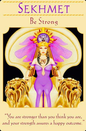 "Sekhmet ~ Be Strong: ""You are stronger than you think you are, and your strength assures a happy outcome."""