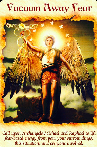 "Vacuum Away Fear: ""Call upon Archangels Michael and Raphael to lift fear-based energy from you, your surroundings, this situation, and everyone involved."""