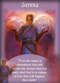 I am the Angel of Abundance. You will receive the money that you need, and God is in charge of how that will happen. Have faith.