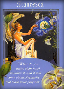What do you desire right now? Visualize it, and it will come about. Negativity will block your process.