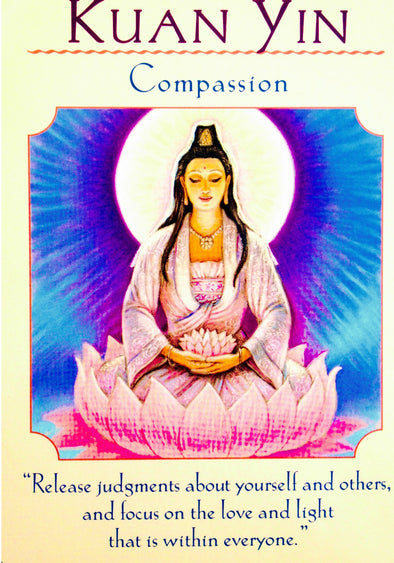 "Kuan Yin ~ Compassion: ""Release judgments about yourself and others, and focus on the love and light that is within everyone."""