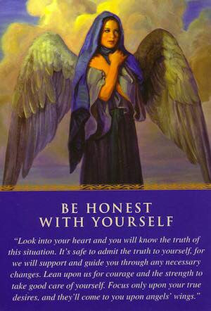 Message From Your Angels: Look into your heart and you will know the truth of this situation. It's safe to admit the truth to yourself, for we will support and guide you through any necessary changes.