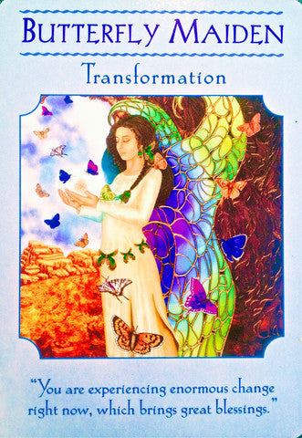 "Butterfly Maiden ~ Transformation: ""You are experiencing enormous change right now, which brings great blessing."""