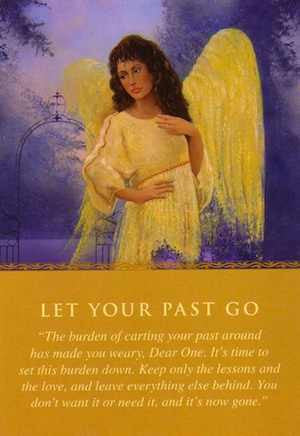 "Message From Your Angels: ""The burden of carting your past around has made you weary, Dear One. It's time to set this burden down. Keep only the lessons and the love, and leave everything else behind. You don't want it or need it, and it's now gone."""