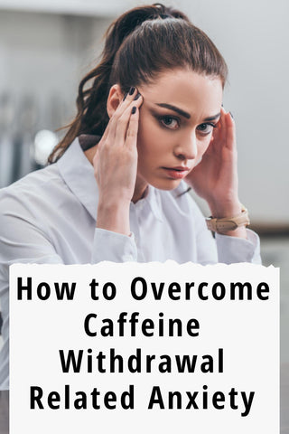 Caffeine Withdrawal and Anxiety : How to overcome Anxiety