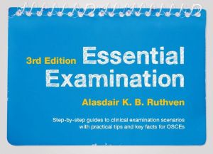 Essential Examination, Step-by-step guides to clinical examination scenarios with practical tips and key facts for OSCEs, 3rd edition - ABC Books