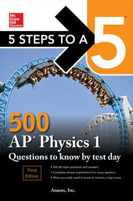 5 Steps to a 5 500 AP Physics 1 Questions to Know by Test Day, 3rd Edition