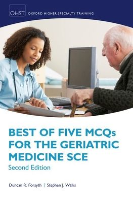 Best of Five MCQs for the Geriatric Medicine SCE, 2e