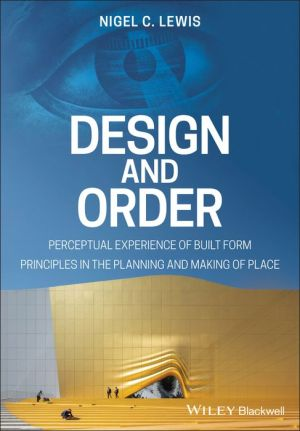 Design and Order - Perceptual Experience of Built Form Principles in the planning and making of Place