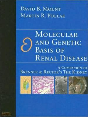 Molecular and Genetic Basis of Renal Disease, A Companion to Brenner and Rector's The Kidney **