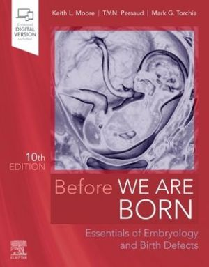 Before We Are Born , Essentials of Embryology and Birth Defects , 10th Edition