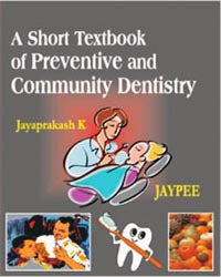 A Short Textbook of Preventive and Community Dentistry