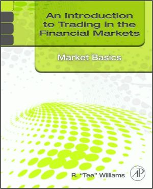 An Introduction to Trading in the Financial Markets: Market Basics