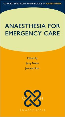 Anaesthesia for Emergency Care (Oxford Specialist Handbooks in Anaesthesia)