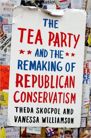 The Tea Party and the Remaking of Republican Conservatism - ABC Books