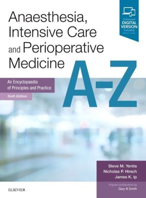 Anaesthesia, Intensive Care and Perioperative Medicine A-Z, An Encyclopaedia of Principles and Practice, 6th Edition