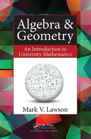 Algebra & Geometry: An Introduction to University Mathematics