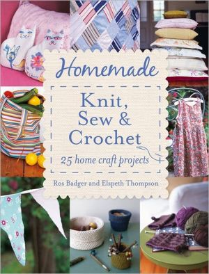 Homemade Knit, Sew and Crochet: 25 Home Craft Projects - ABC Books