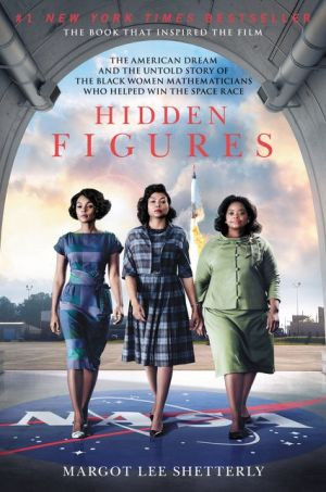 Hidden Figures: The American Dream and the Untold Story of the Black Women Mathematicians Who Helped Win the Space Race - ABC Books