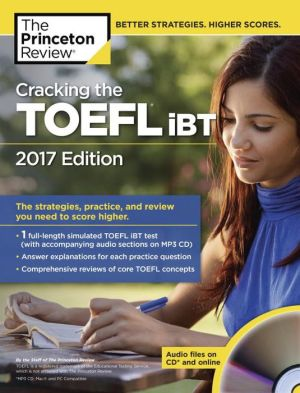 Cracking the TOEFL Ibt with Audio CD, 2017 Edition: The Strategies, Practice, and Review You Need to Score Higher - ABC Books