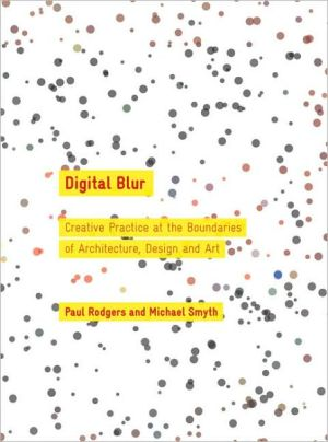 Digital Blur: Creative Practice at the Boundaries of Architecture, Design and Art