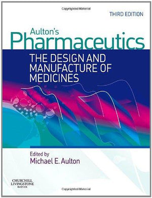 Aulton's Pharmaceutics: The Design and Manufacture of Medicines, 3e **
