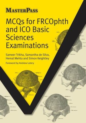 Masterpass : MCQs for FRCOphth and ICO Basic Sciences Examinations