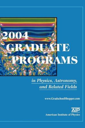 2004 Graduate Programs in Physics, Astronomy, and Related Fields - ABC Books