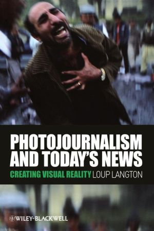Photojournalism and Todays News - Creating Visual Reality - ABC Books