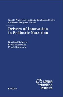 Drivers of Innovation in Pediatric Nutrition: 66th Nestle Nutrition Institute Workshop, Pediatric Program, Sanya, November 2009 - ABC Books