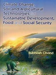 Climate Change, Soil and Agricultural Technologies for Sustainable Development, Food and Social Security