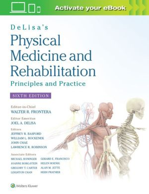 DeLisa's Physical Medicine and Rehabilitation: Principles and Practice, 6e