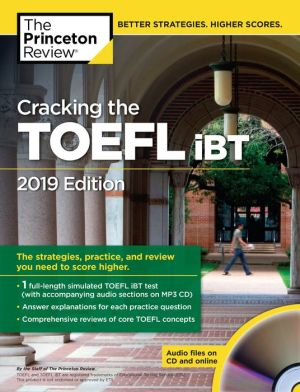 Cracking the TOEFL iBT with Audio CD, 2019 Edition: The Strategies, Practice, and Review You Need to Score Higher