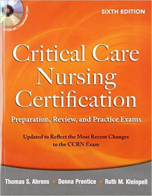 Critical Care Nursing Certification: Preparation, Review and Practice Exams 6e
