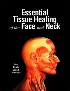 Essential Tissue Healing of the Face and Neck ** - ABC Books