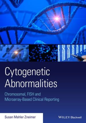 Cytogenetic Abnormalities: Chromosomal, FISH and Microarray-Based Clinical Reporting - ABC Books