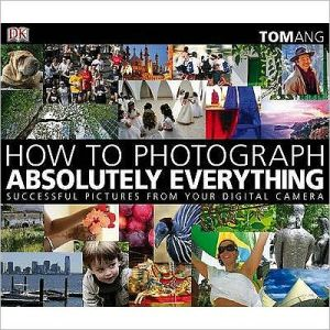 How to Photograph Absolutely Everything - ABC Books
