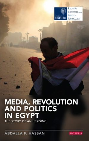 Media, Revolution and Politics in Egypt: The Story of an Uprising - ABC Books