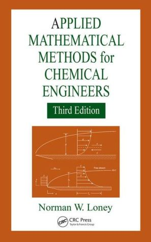Applied Mathematical Methods for Chemical Engineers, 3e