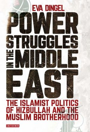 Power Struggles in the Middle East: The Islamist Politics of Hizbullah and the Muslim Brotherhood - ABC Books