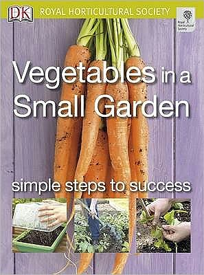 RHS Simple Steps to Success: Vegetables in a Small Garden - ABC Books