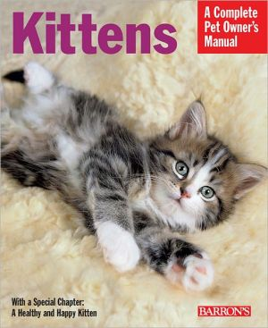 Kittens: Everything about Selection, Care, Nutrition, and Behavior - ABC Books