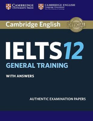 Cambridge IELTS 12 : General Training Student's Book with Answers, Authentic Examination Papers