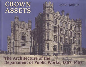 Crown Assets : Architecture of the Department of Public Works 1867-1967